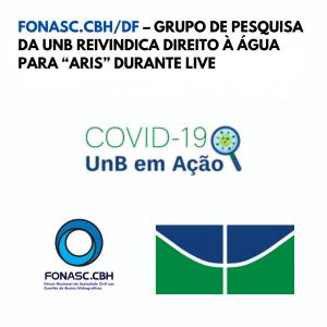 """FONASC.CBH/DF – GRUPO DE PESQUISA DA UNB REIVINDICA DIREITO À ÁGUA PARA """"ARIS"""" DURANTE LIVE"""