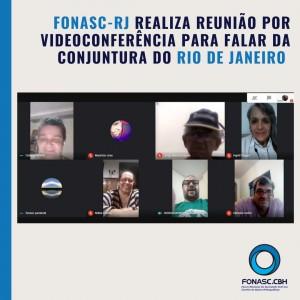 FONASC-RJ REALIZA REUNIÃO POR VIDEOCONFERÊNCIA PARA FALAR DA CONJUNTURA DO RIO DE JANEIRO E CRIAR PLANO E CRONOGRAMA DE TRABALHO